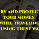 Try and protect your money while traveling by using these hilarious ways